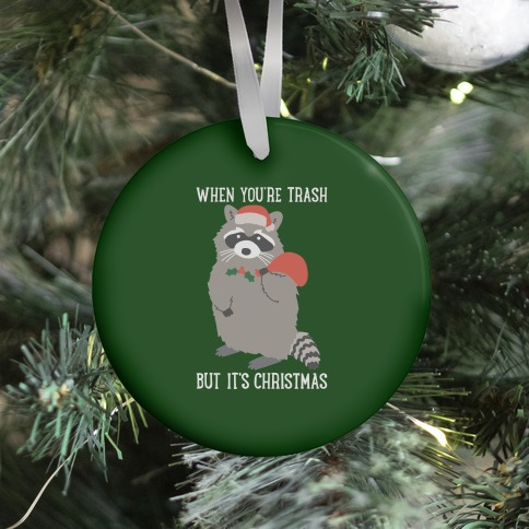 When You're Trash But It's Christmas Raccoon Ornament