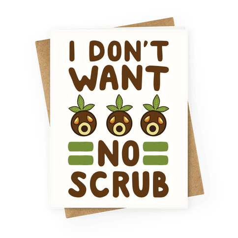 I Don't Want No Scrub Greeting Card