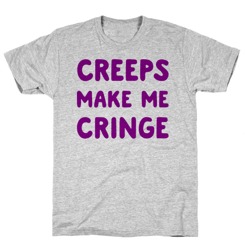 Creeps Make Me Cringe Mens T-Shirt