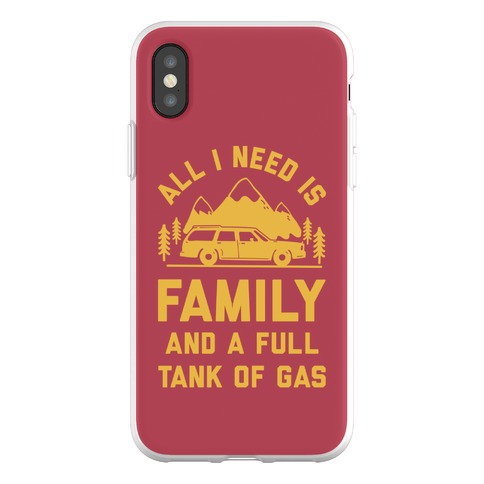 All I Need Is Family and a Full Tank of Gas Phone Flexi-Case