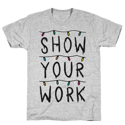 Show Your Work Parody Mens T-Shirt