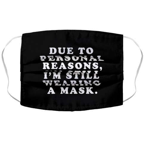 Due To Personal Reasons, I'm Still Wearing a Mask Accordion Face Mask
