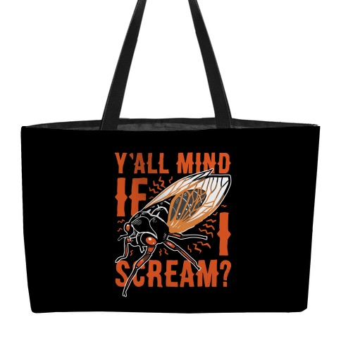 Y'all Mind If I Scream? Cicada Weekender Tote