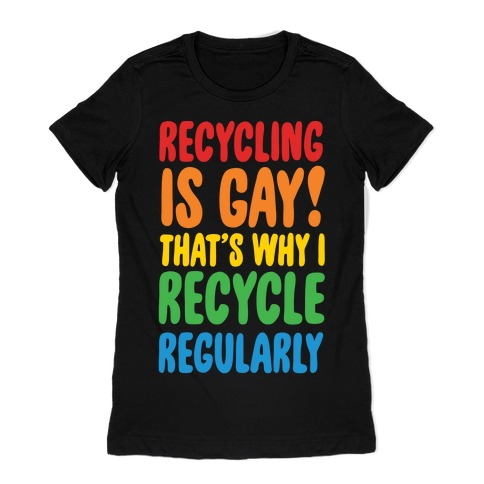 Recycling Is Gay That's Why I Recycle Regularly White Print Womens T-Shirt