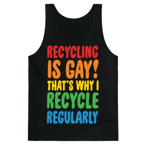 Recycling Is Gay That's Why I Recycle Regularly White Print Tank Top