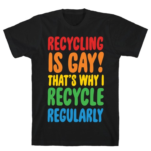 Recycling Is Gay That's Why I Recycle Regularly White Print T-Shirt