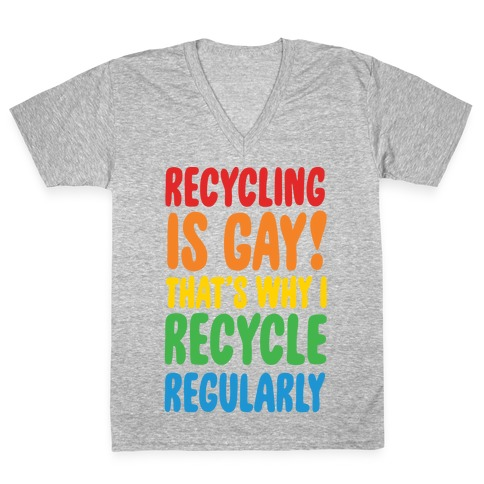 Recycling Is Gay That's Why I Recycle Regularly White Print V-Neck Tee Shirt