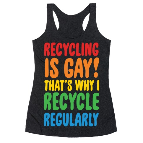 Recycling Is Gay That's Why I Recycle Regularly White Print Racerback Tank Top