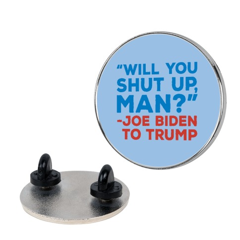 Will You Shut Up Man Debate Quote Pin