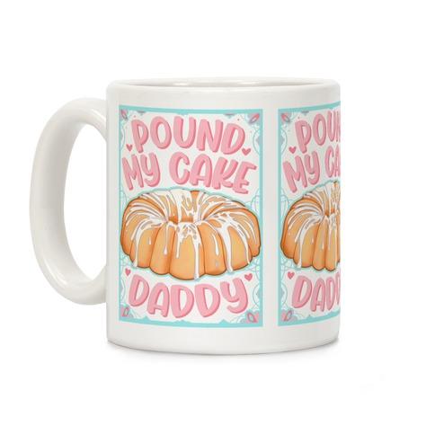 Pound My Cake Daddy Coffee Mug