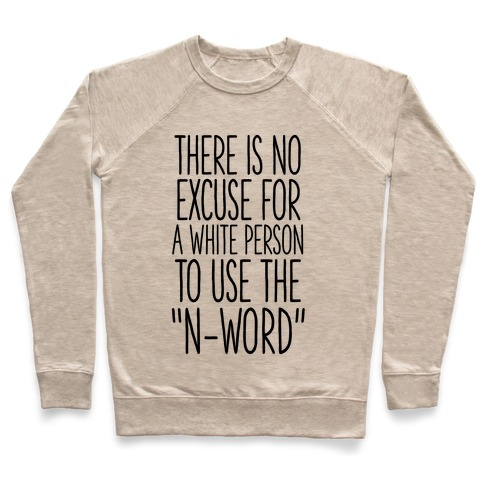 "There Is No Excuse For A White Person To Use the ""N-Word"" Pullover"