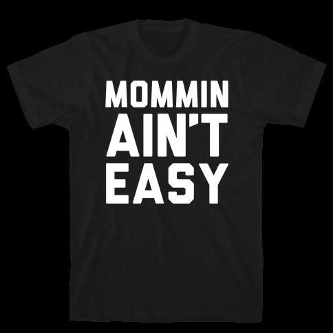 Mommin Ain't Easy Mens T-Shirt