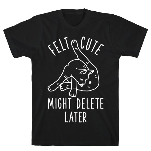 Felt Cute Might Delete Later Cat Licking Its Butt T-Shirt