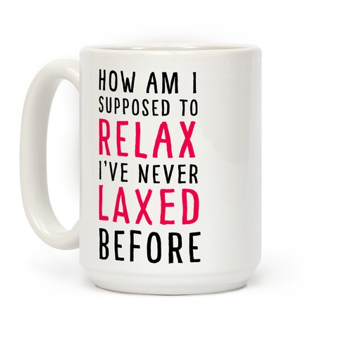 How Am I Supposed to Relax Coffee Mug
