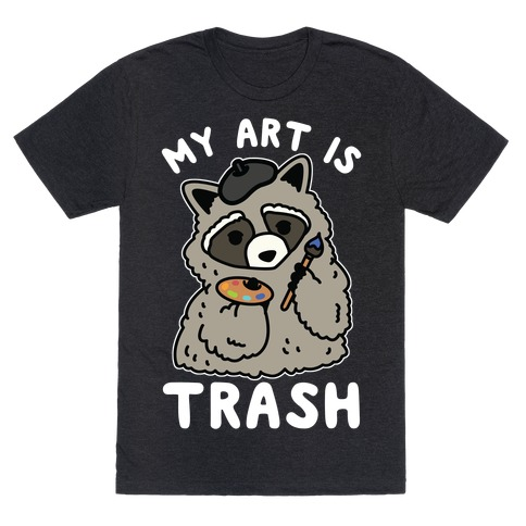 My Art is Trash Racoon T-Shirt