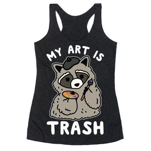 My Art is Trash Racoon Racerback Tank Top
