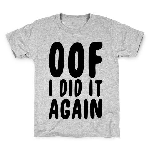 Oof I Did it Again Kids T-Shirt