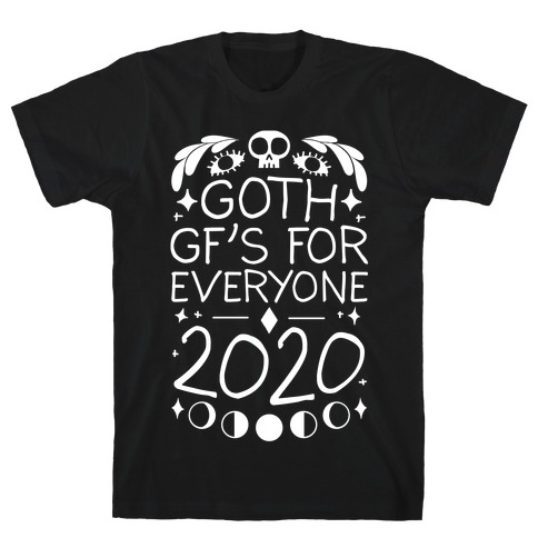 Goth Gf's For Everyone 2020 T-Shirt