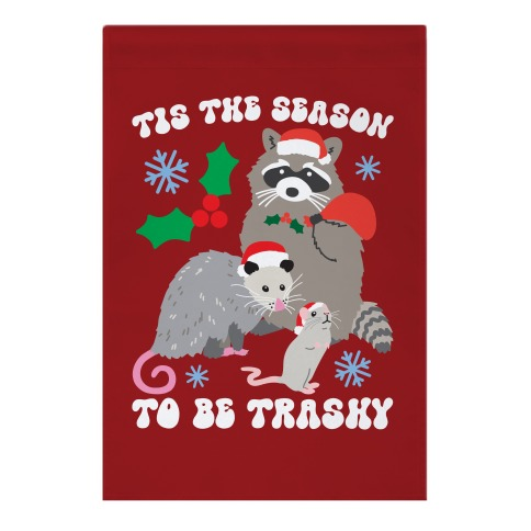 Tis The Season To Be Trashy Garden Flag