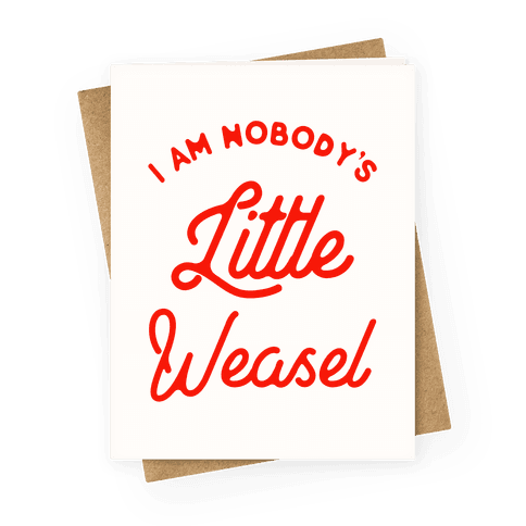 I'm Nobody's Little Weasel Greeting Card