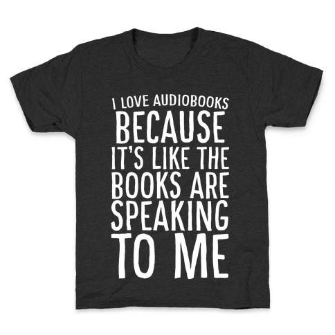 I Love Audiobooks Because It's Like the Books are Speaking to Me Kids T-Shirt
