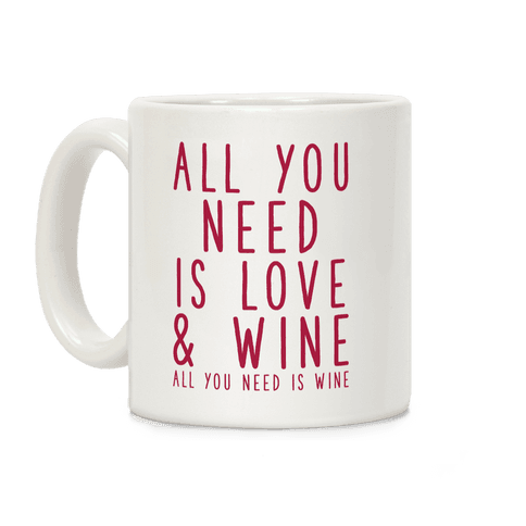All You Need Is Love & Wine Coffee Mug