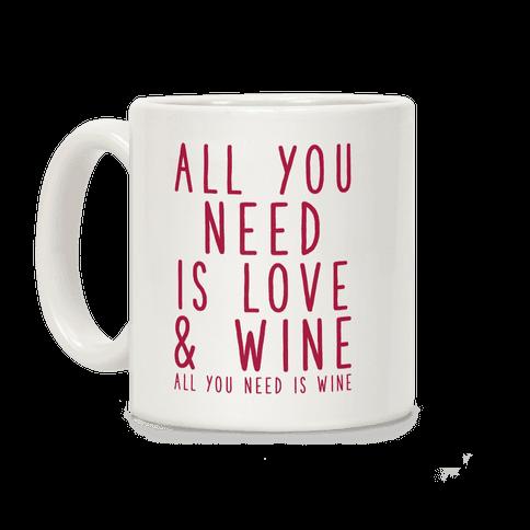 All You Need Is Love & Wine Coffee Mug