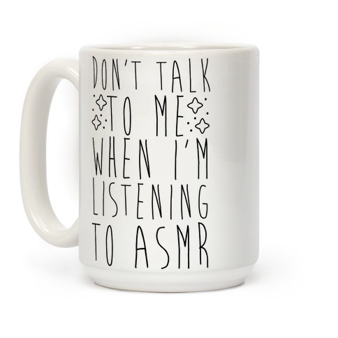 Don't Talk to Me When I'm Listening to ASMR Coffee Mug