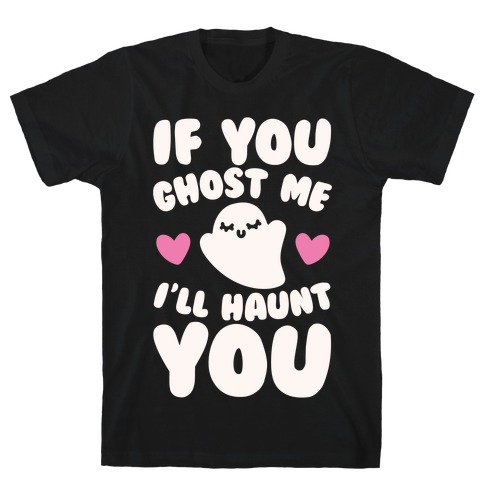 If You Ghost Me I'll Haunt You White Print T-Shirt