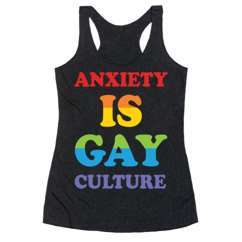 Anxiety Is Gay Culture Racerback Tank Top