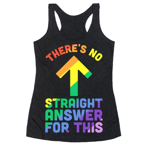 There's No Straight Answer For This Racerback Tank Top