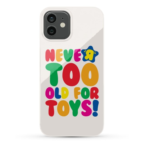 Never Too Old For Toys Parody Phone Case