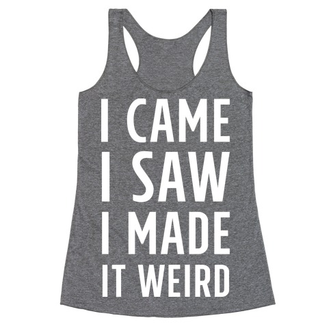I Made it Weird Racerback Tank Top
