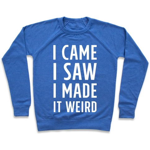 I Made it Weird Pullover