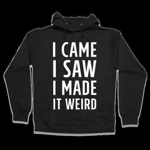 I Made it Weird Hooded Sweatshirt
