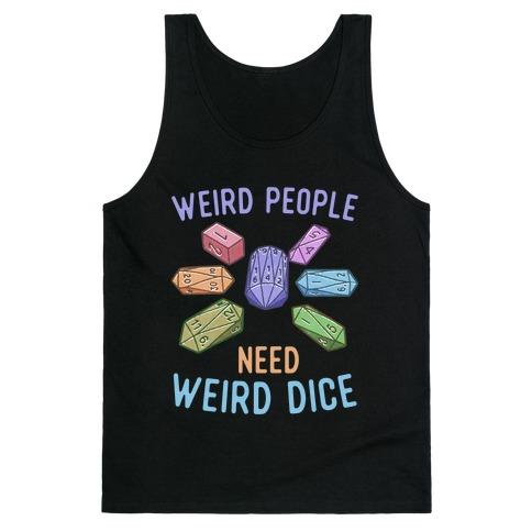 Weird People Need Weird Dice Tank Top