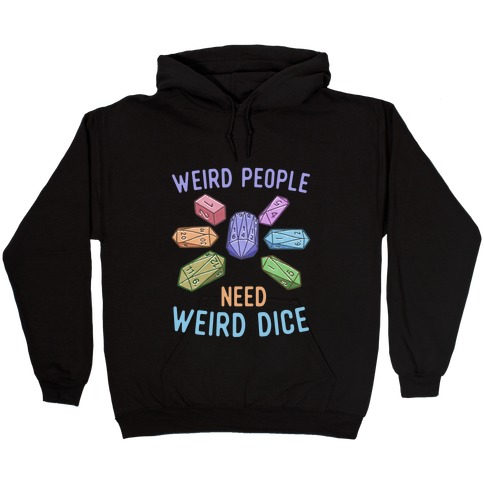 Weird People Need Weird Dice Hooded Sweatshirt