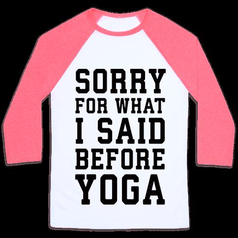 Sorry For What I Said Before Yoga Baseball Tee