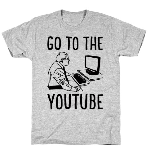 Go To The Youtube T-Shirt
