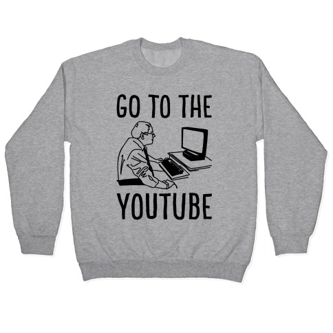 Go To The Youtube Pullover