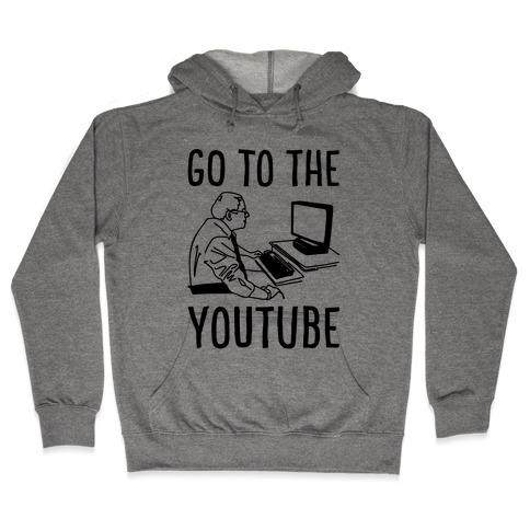 Go To The Youtube Hooded Sweatshirt
