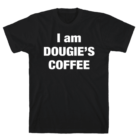I Am Dougie's Coffee Mens T-Shirt