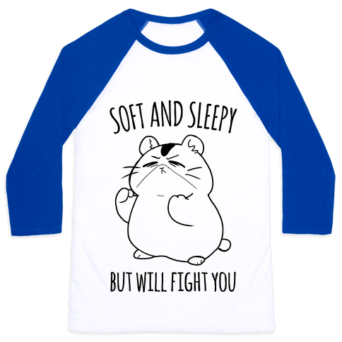 Soft and Sleepy, But Will Fight You Hamster Baseball Tee