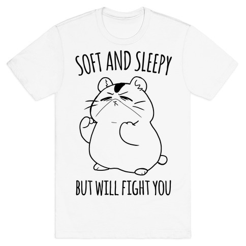 Soft and Sleepy, But Will Fight You Hamster T-Shirt