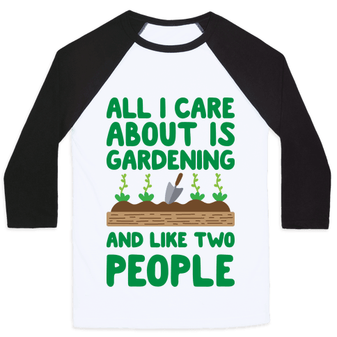 All I Care About Is Gardening And Like Two People Baseball Tee