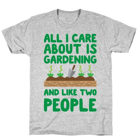 All I Care About Is Gardening And Like Two People Mens T-Shirt
