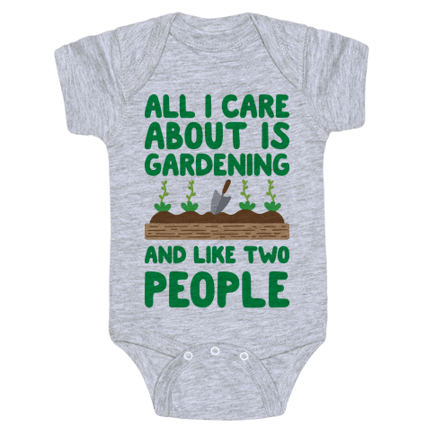 All I Care About Is Gardening And Like Two People Baby Onesy