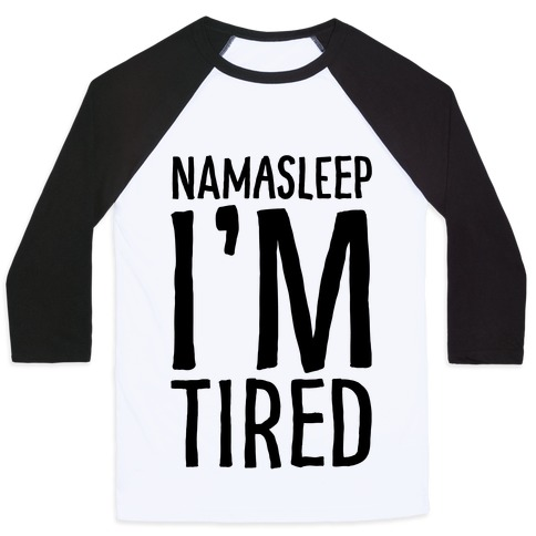 Namasleep I'm Tired  Baseball Tee