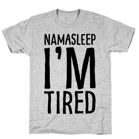 Namasleep I'm Tired T-Shirt