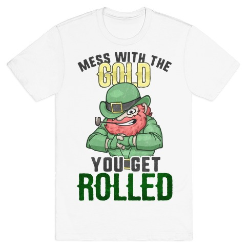 Mess With The Gold You Get Rolled T-Shirt